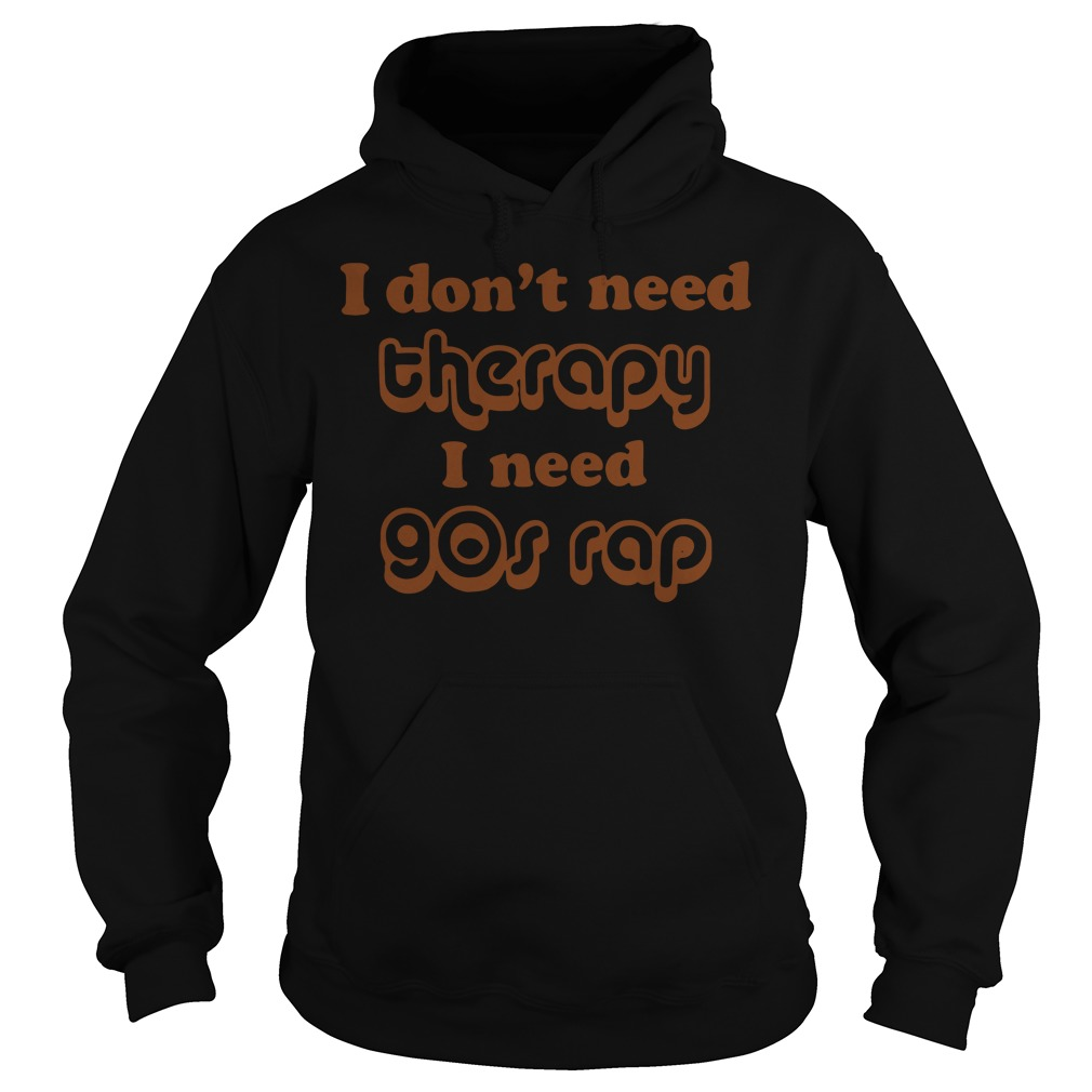 I don't need therapy I need 90s rap Hoodie