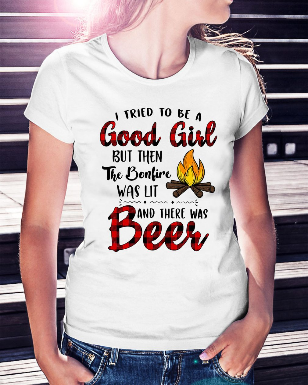 I tried to be a good girl but then the bonfire was lit and there was beer Ladies Tee
