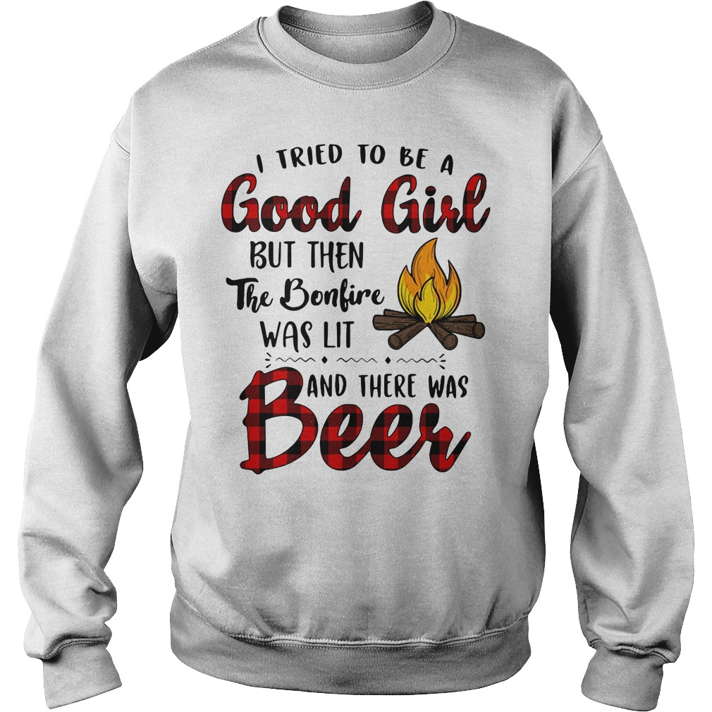 I tried to be a good girl but then the bonfire was lit and there was beer Sweater