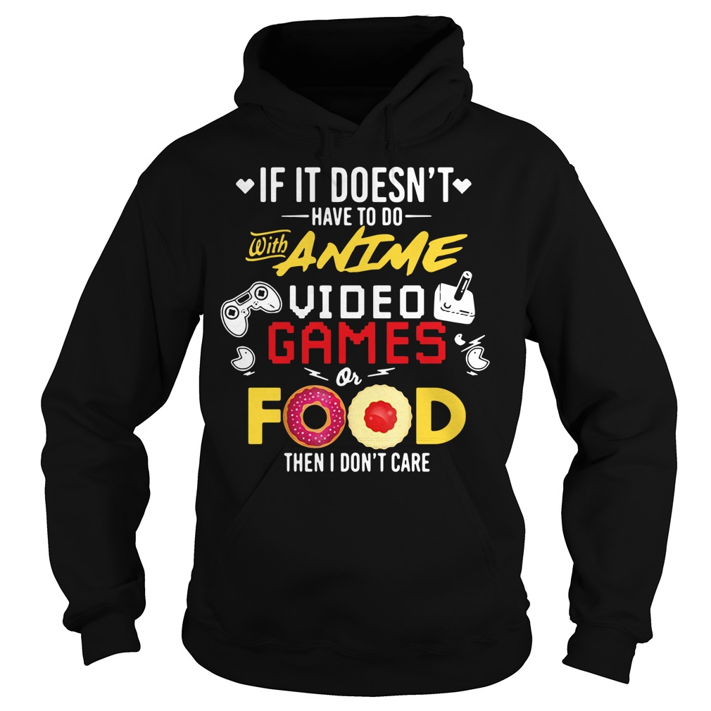 If it doesn't have to do with Anime video games or food Hoodie