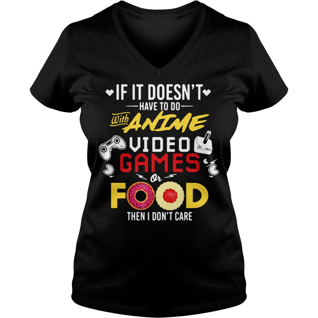 If it doesn't have to do with Anime video games or food V-neck T-shirt