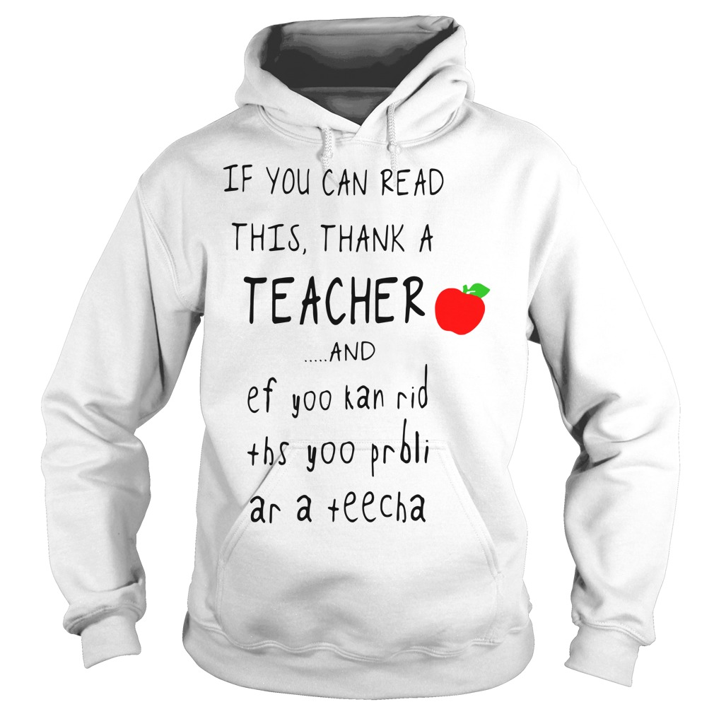 If you can read this thank a teacher and ef yoo kan rid Hoodie