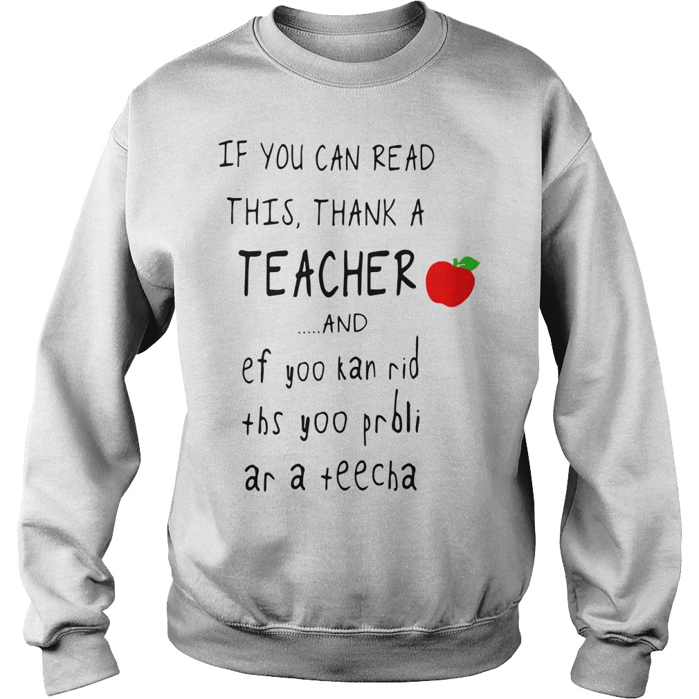 If you can read this thank a teacher and ef yoo kan rid Sweater