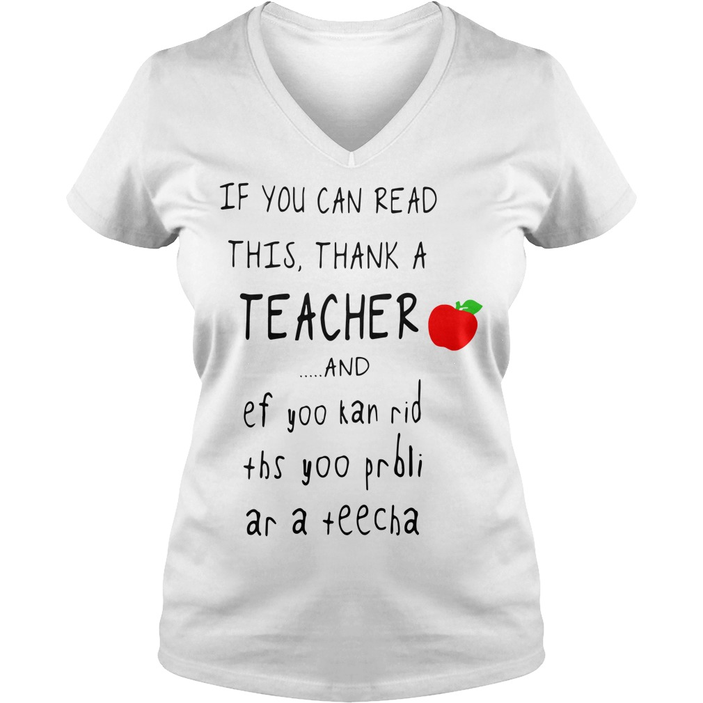 If you can read this thank a teacher and ef yoo kan rid V-neck T-shirt