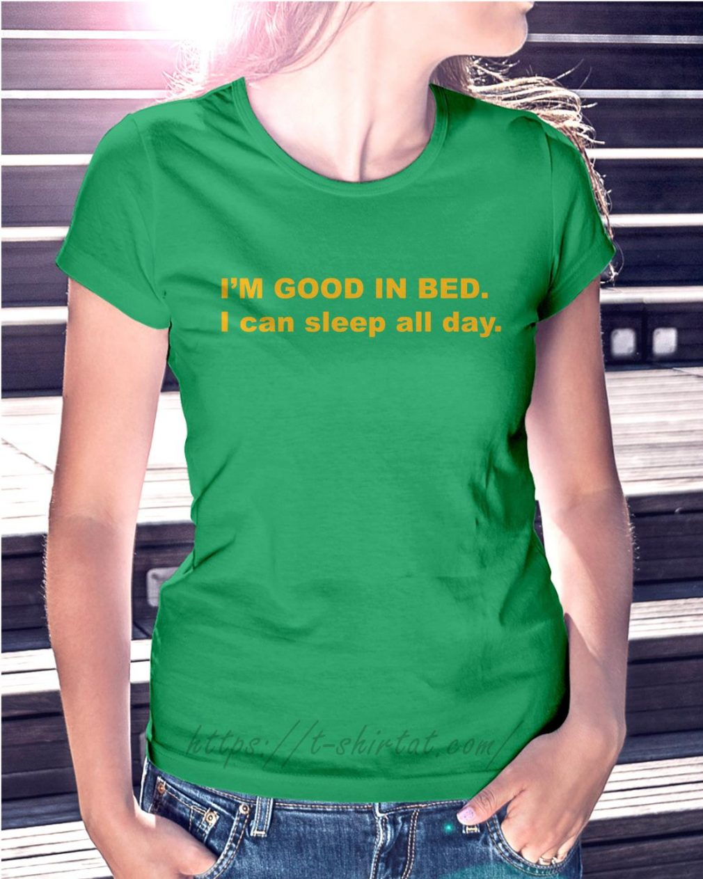 I'm good in bed I can sleep all day Ladies Tee green