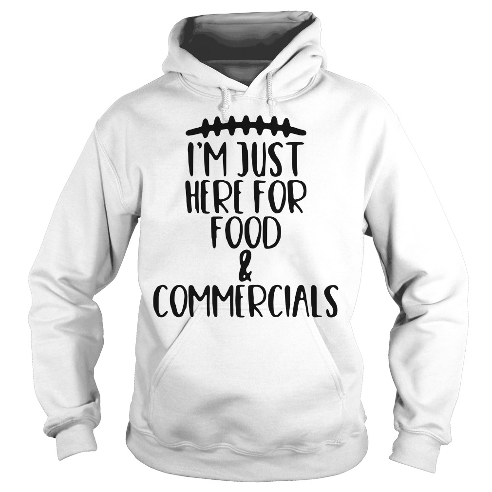 I'm just here for food and commercials Hoodie