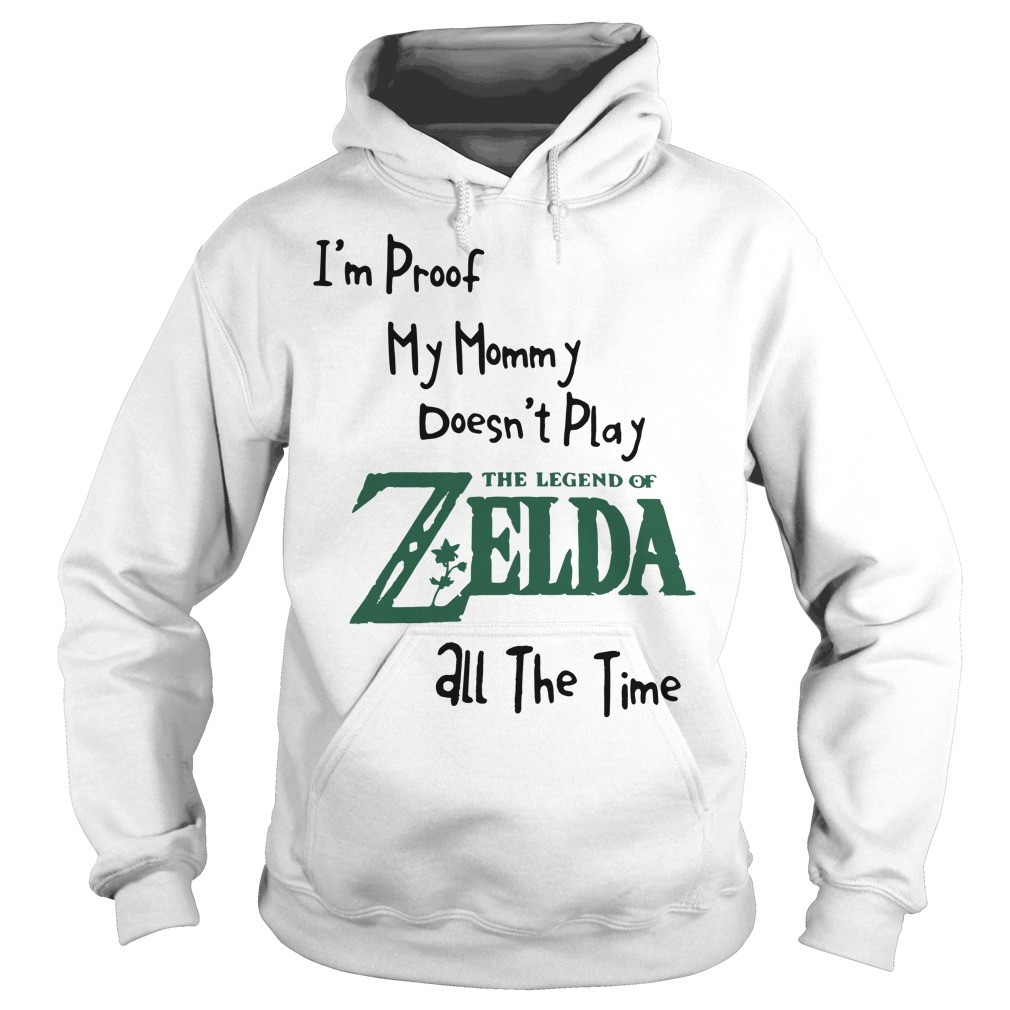 I'm proof my mommy doesn't play the legend of Zelda all the time Hoodie