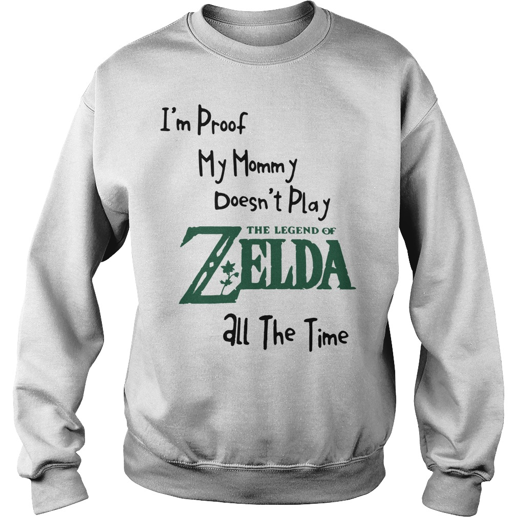 I'm proof my mommy doesn't play the legend of Zelda all the time Sweater