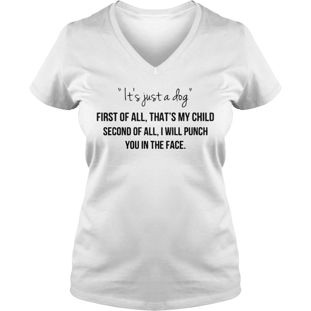 It's just a dog first of all that's my child second of all V-neck T-shirt