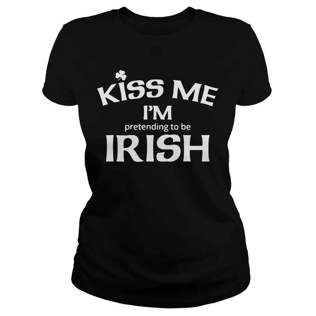 Kiss me I'm pretending to be Irish Ladies Tee