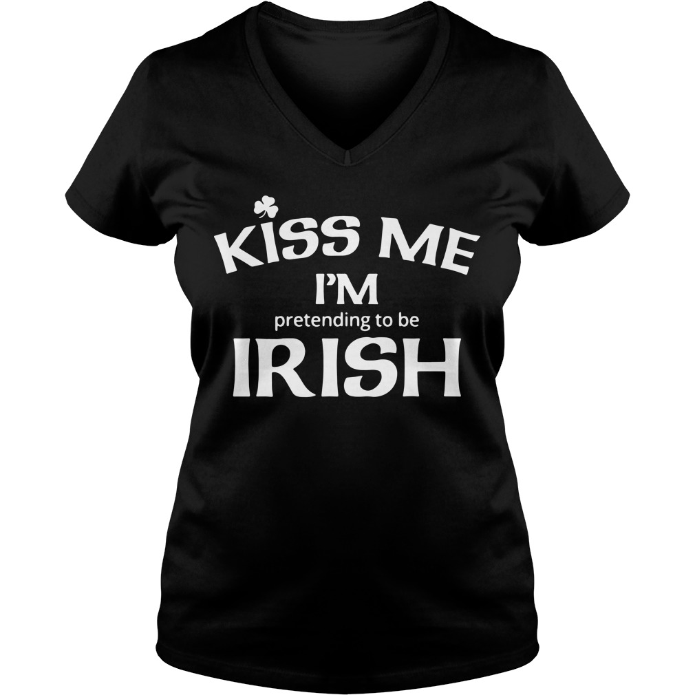 Kiss me I'm pretending to be Irish V-neck T-shirt