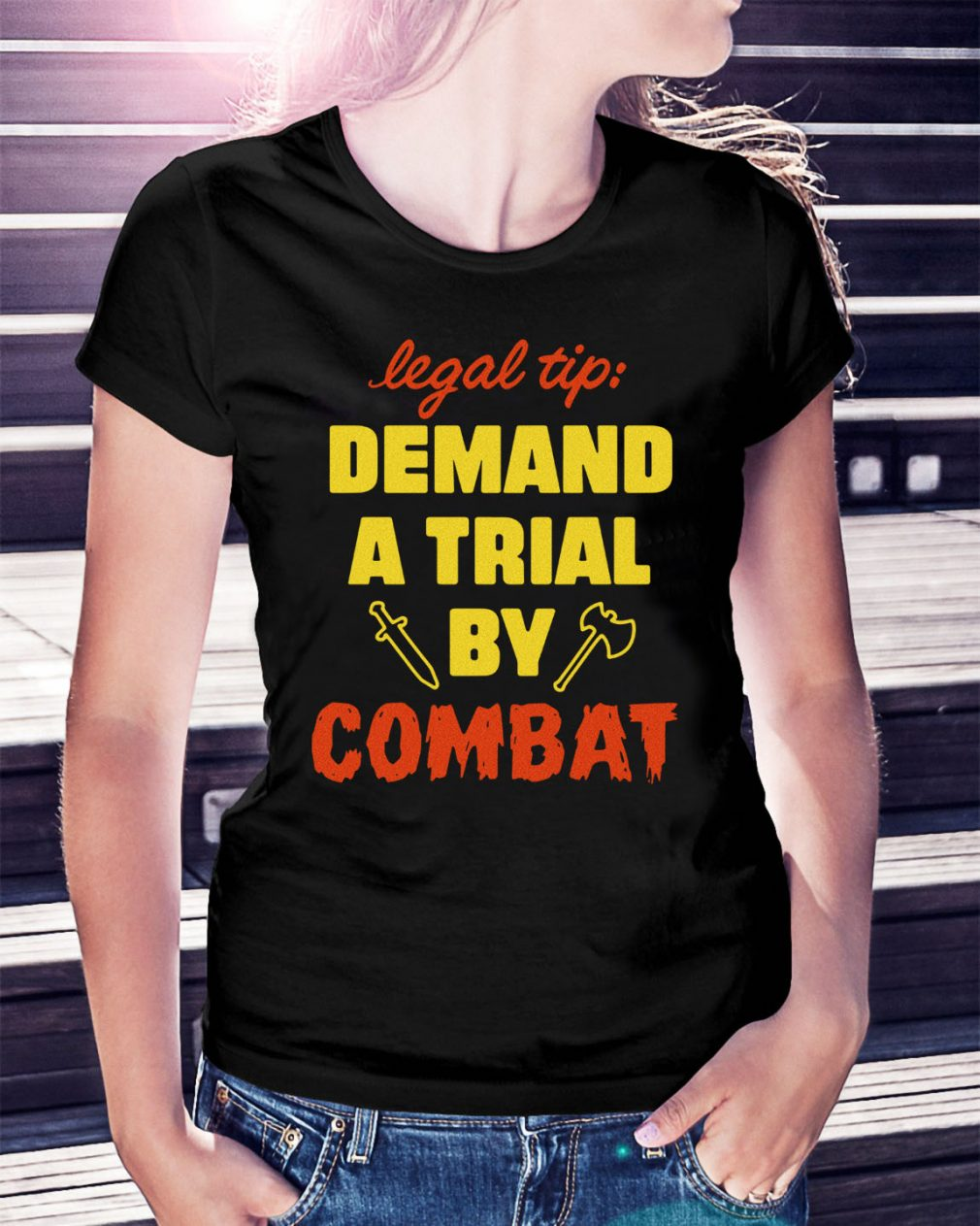 Legal tip demand a trial by combat Ladies Tee