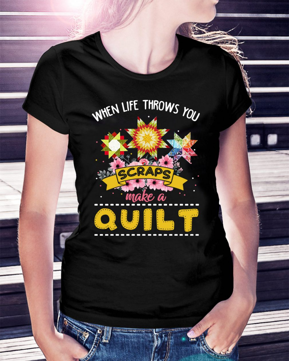 When life throws you scraps make a quilt Ladies Tee