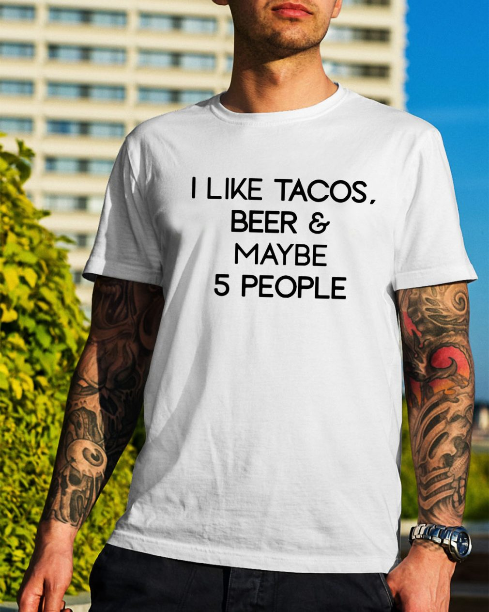 I like tacos beer and maybe 5 people shirt