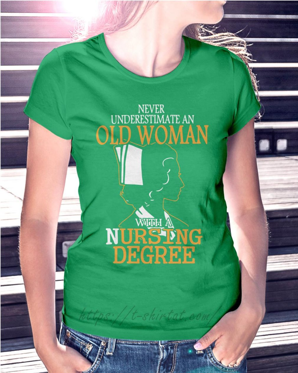 Never underestimate an old woman with a nursing degree Ladies Tee green