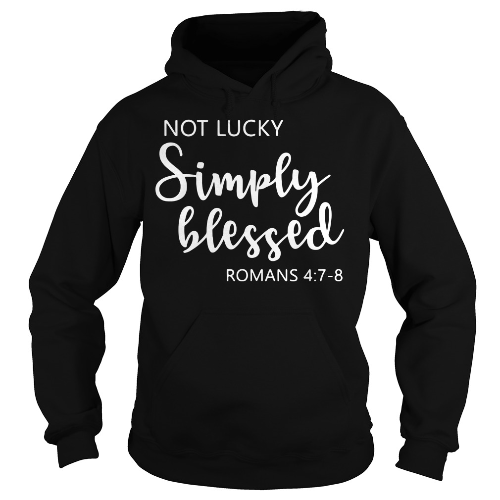 Not lucky simply blessed Romans 4:7-8 Hoodie