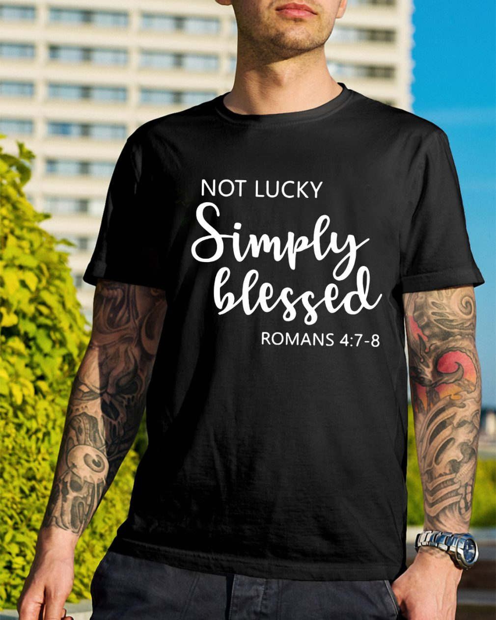 Not lucky simply blessed Romans 4:7-8 shirt