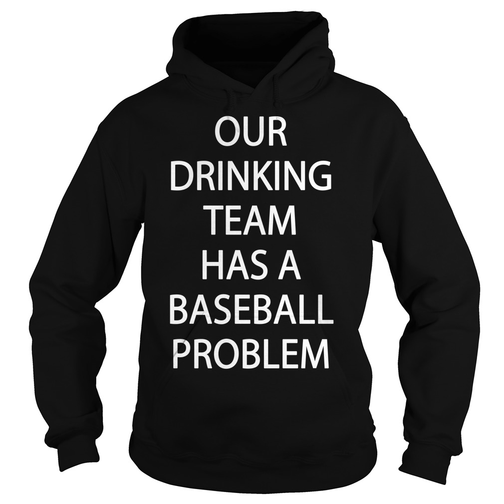 Our drinking team has a baseball problem Hoodie