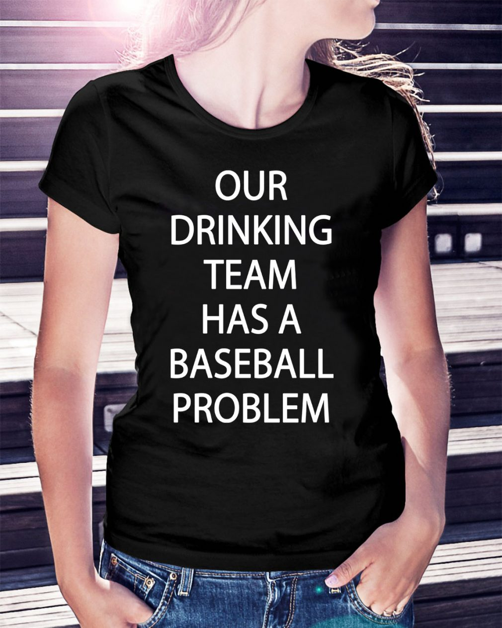 Our drinking team has a baseball problem Ladies Tee