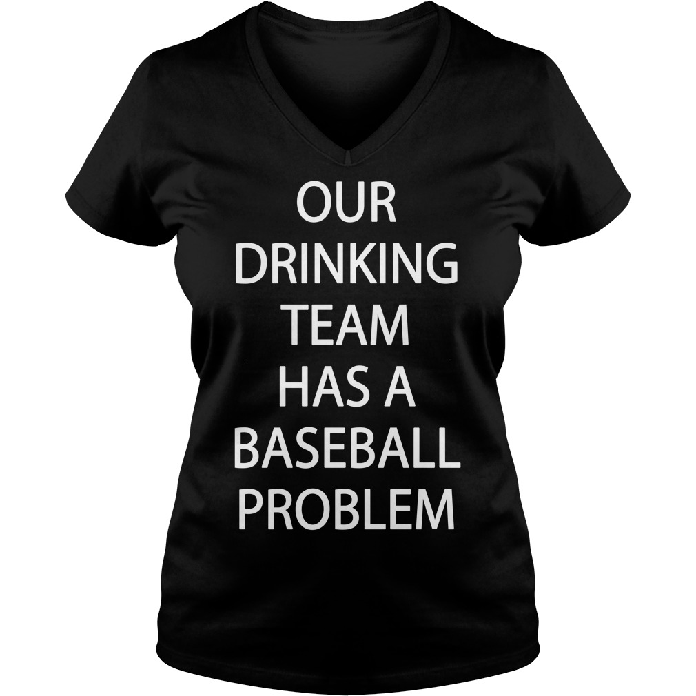 Our drinking team has a baseball problem V-neck T-shirt