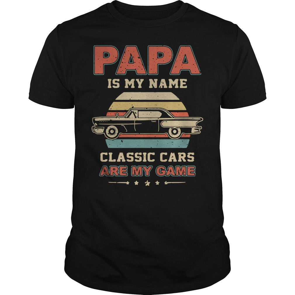 Papa is my name classic cars are my game vintage shirt