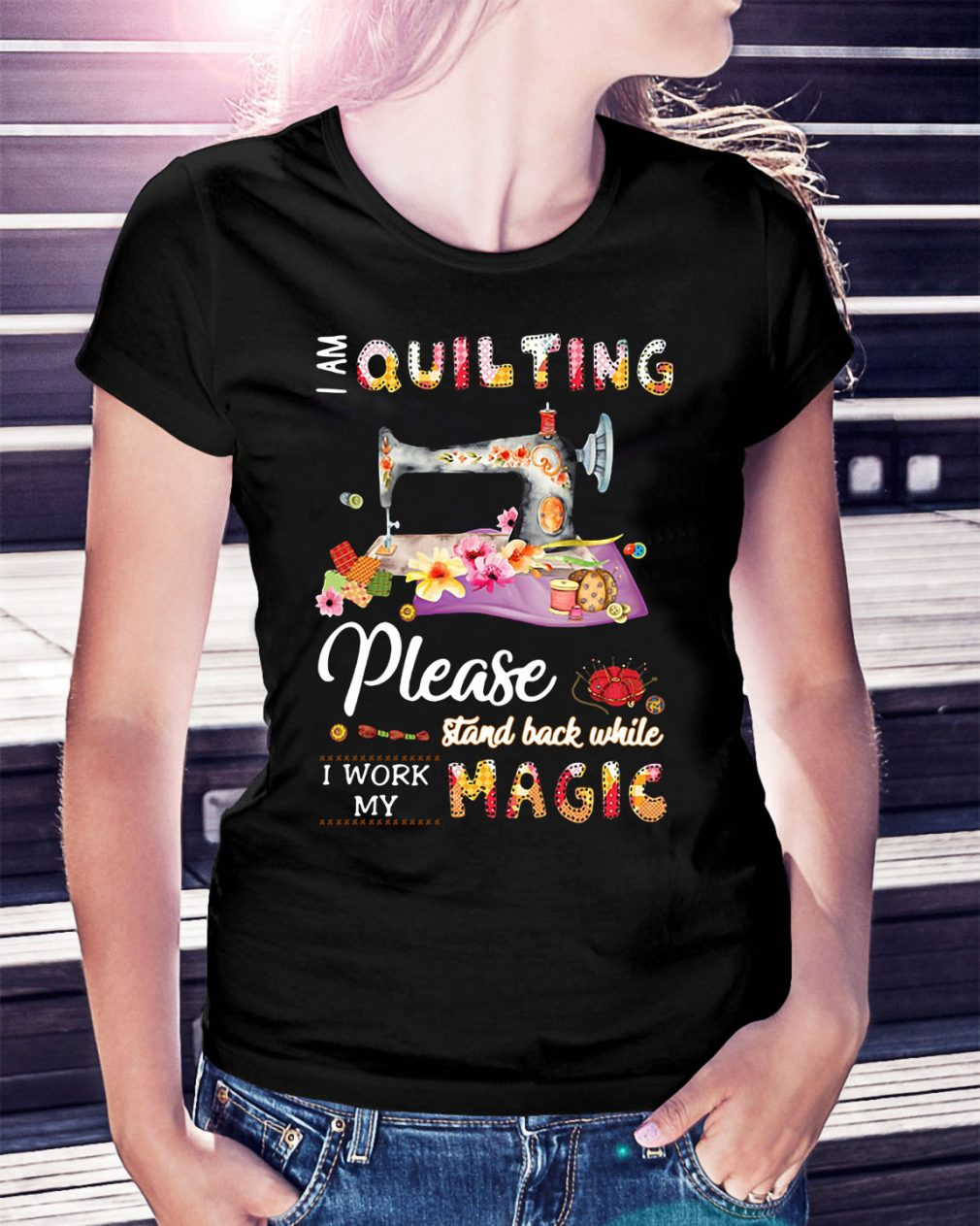 I am quilting please stand back while I work my magic Ladies Tee