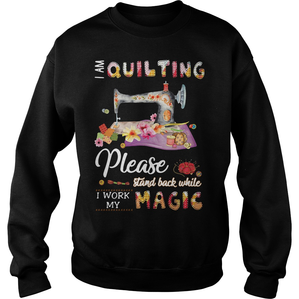 I am quilting please stand back while I work my magic Sweater