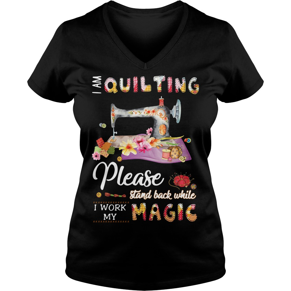 I am quilting please stand back while I work my magic V-neck T-shirt
