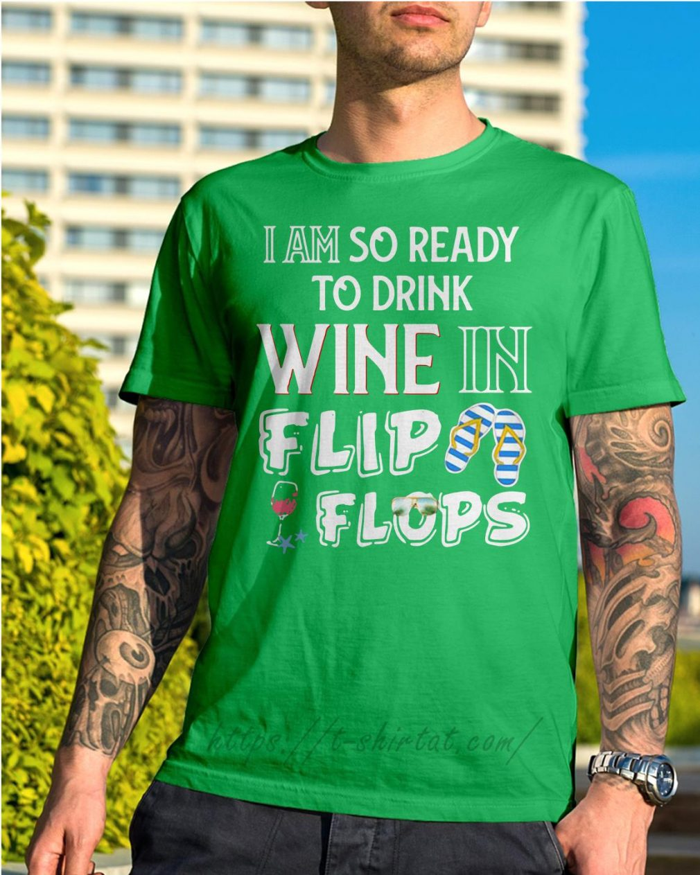 I am so ready to drink wine in flip flops Shirt green