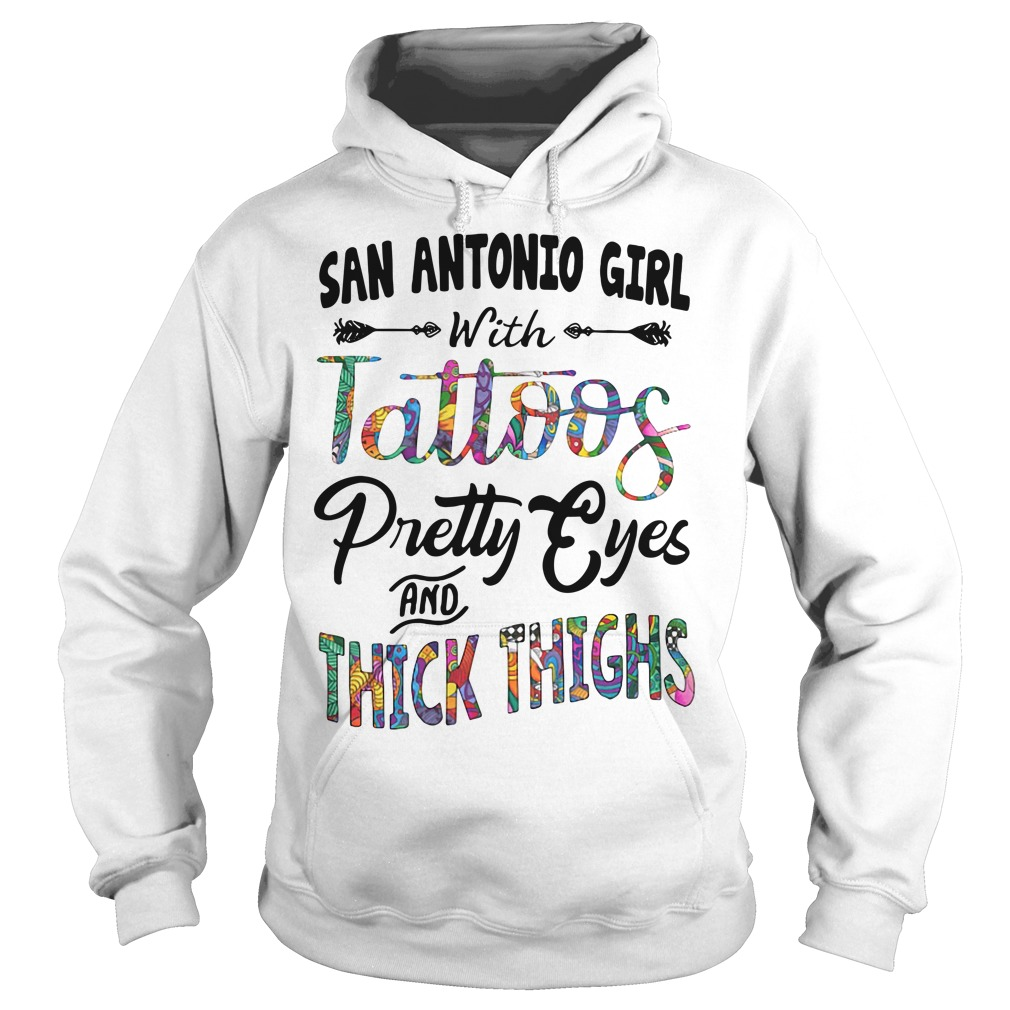 San Antonio girl with tattoos pretty eyes and thick thighs Hoodie