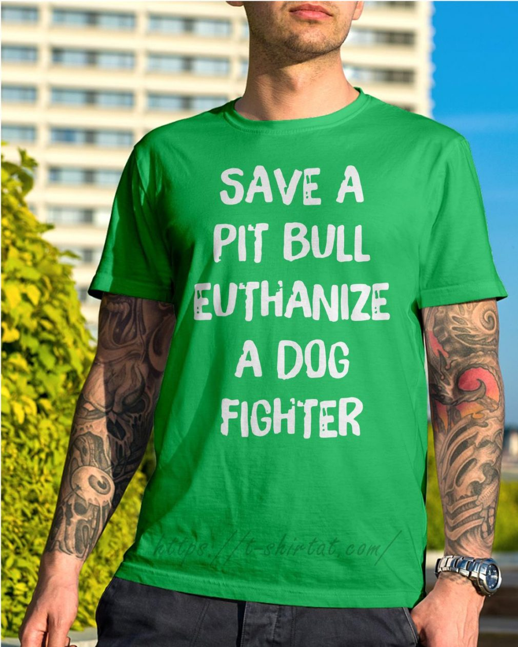 Save a pitbull euthanize a dog fighter Shirt green