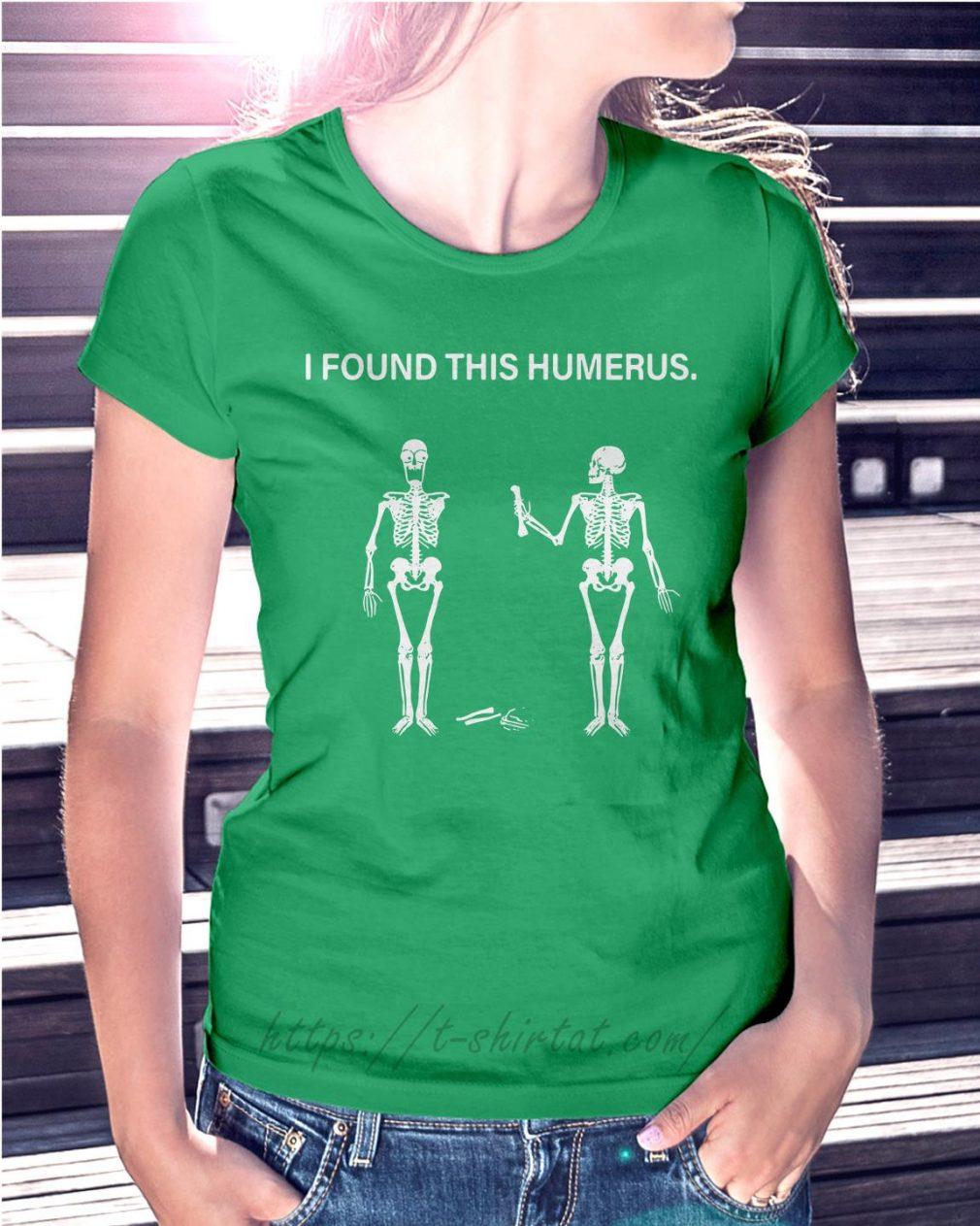 Skeleton I found this humerus Ladies Tee green
