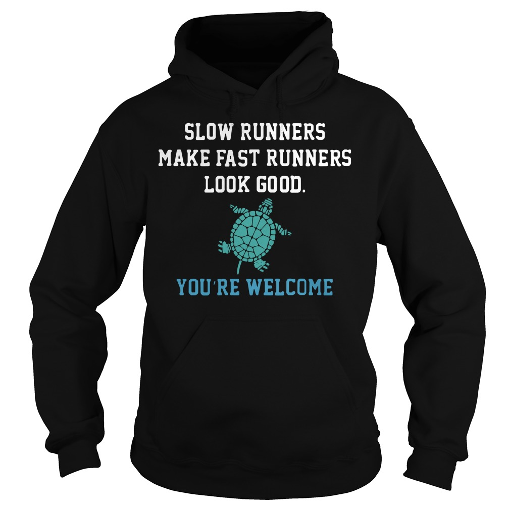 Slow runners make fast runners look good you're welcome Hoodie