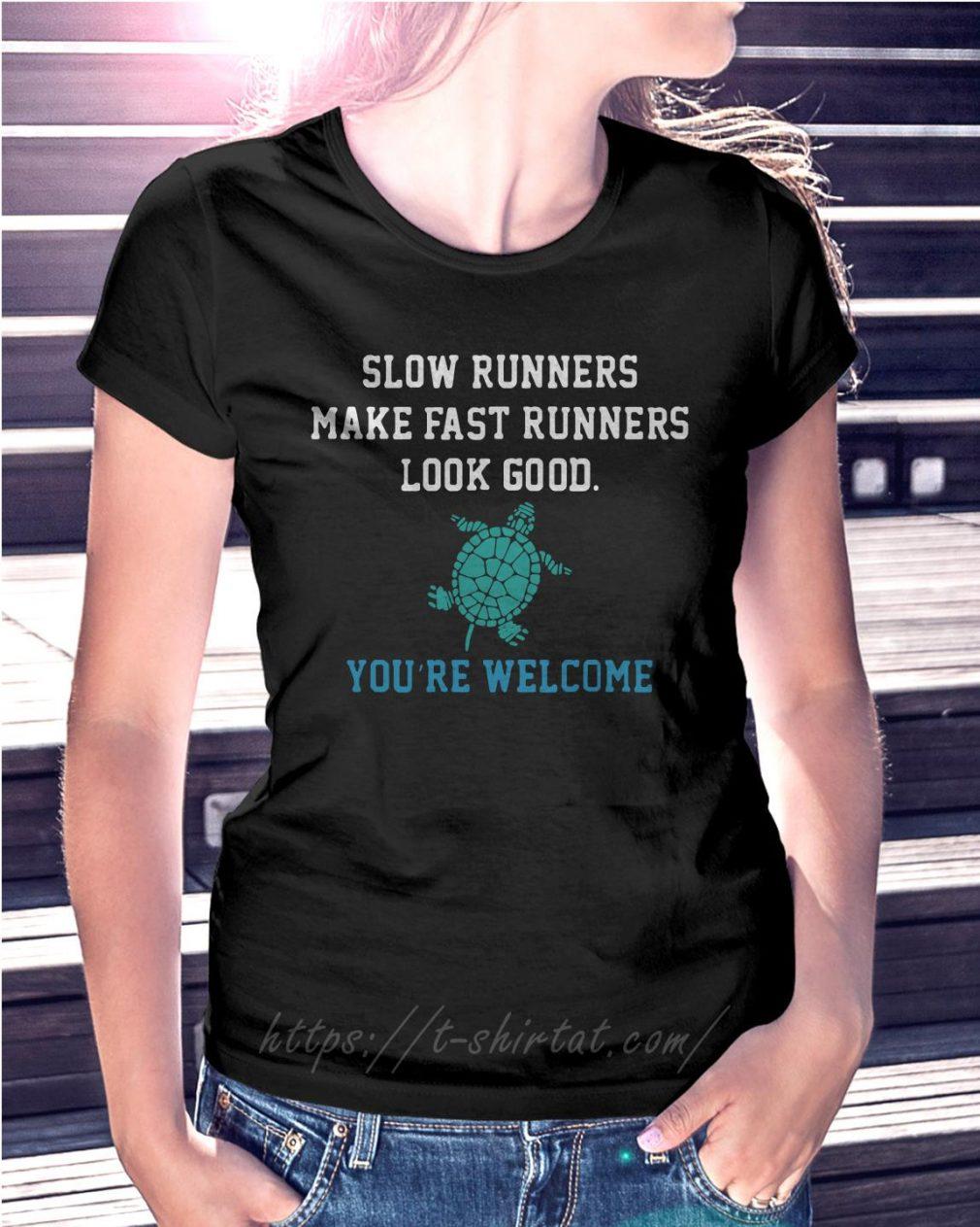 Slow runners make fast runners look good you're welcome Ladies Tee