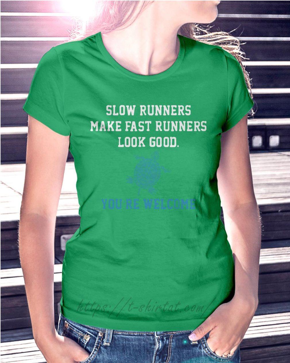 Slow runners make fast runners look good you're welcome Ladies Tee green