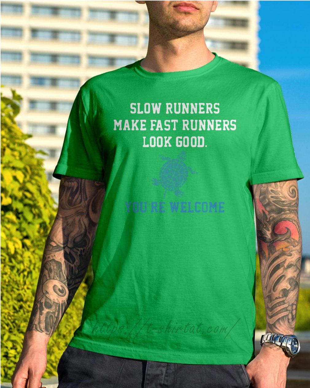 Slow runners make fast runners look good you're welcome Shirt green
