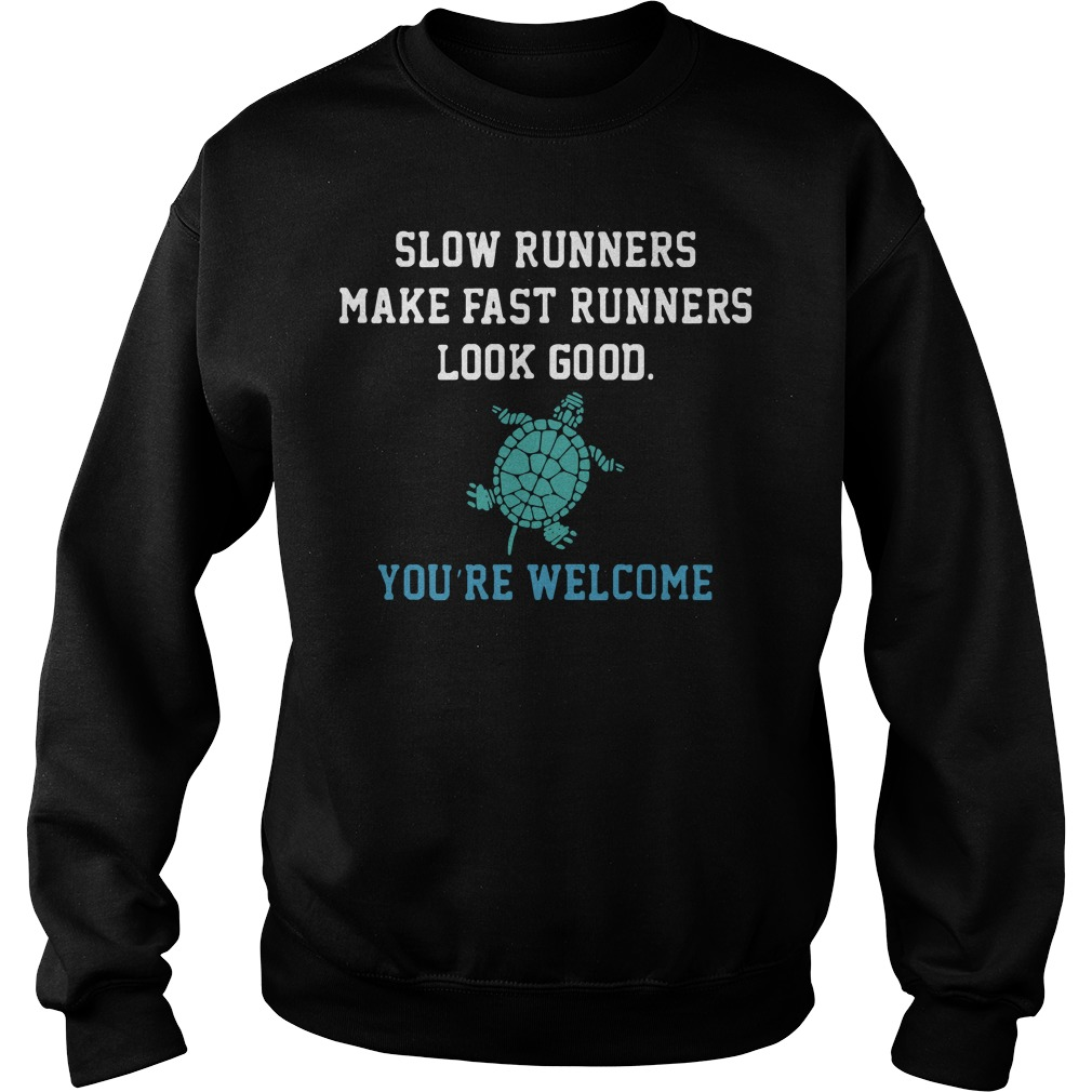 Slow runners make fast runners look good you're welcome Sweater