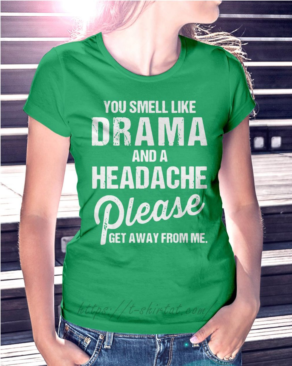 You smell like drama and a headache please get away from me Ladies Tee green