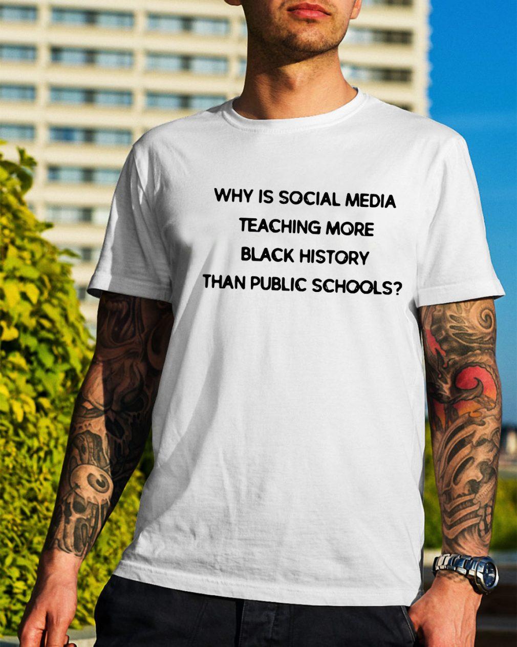 Why is social media teaching more black history than public schools shirt