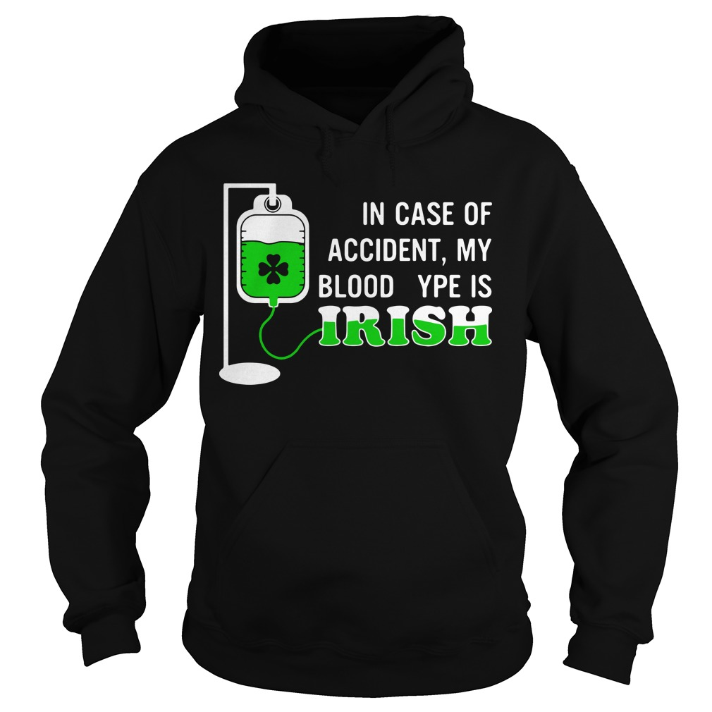 St Patrick' day in case of accident my blood type is Irish Hoodie