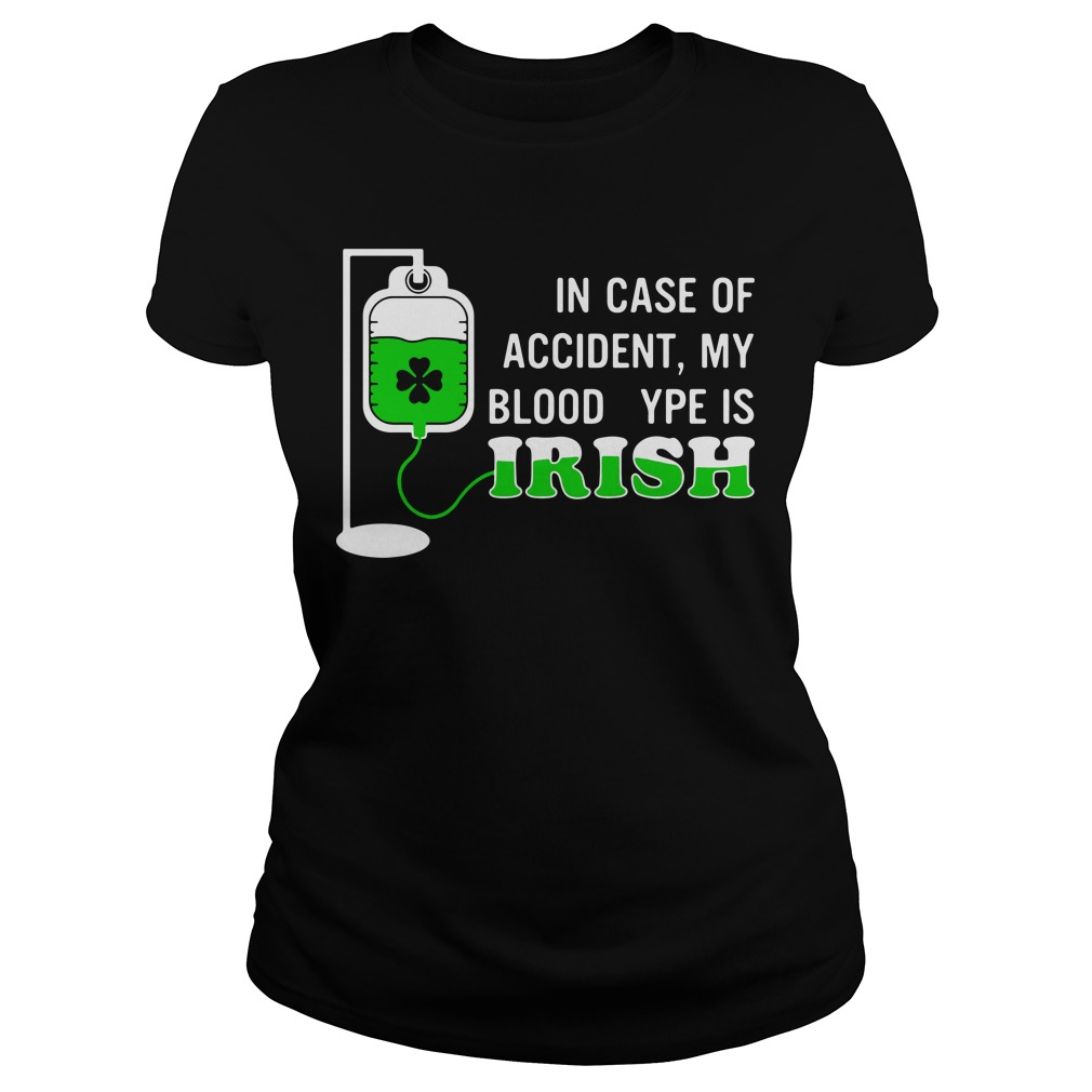 St Patrick' day in case of accident my blood type is Irish Ladies Tee