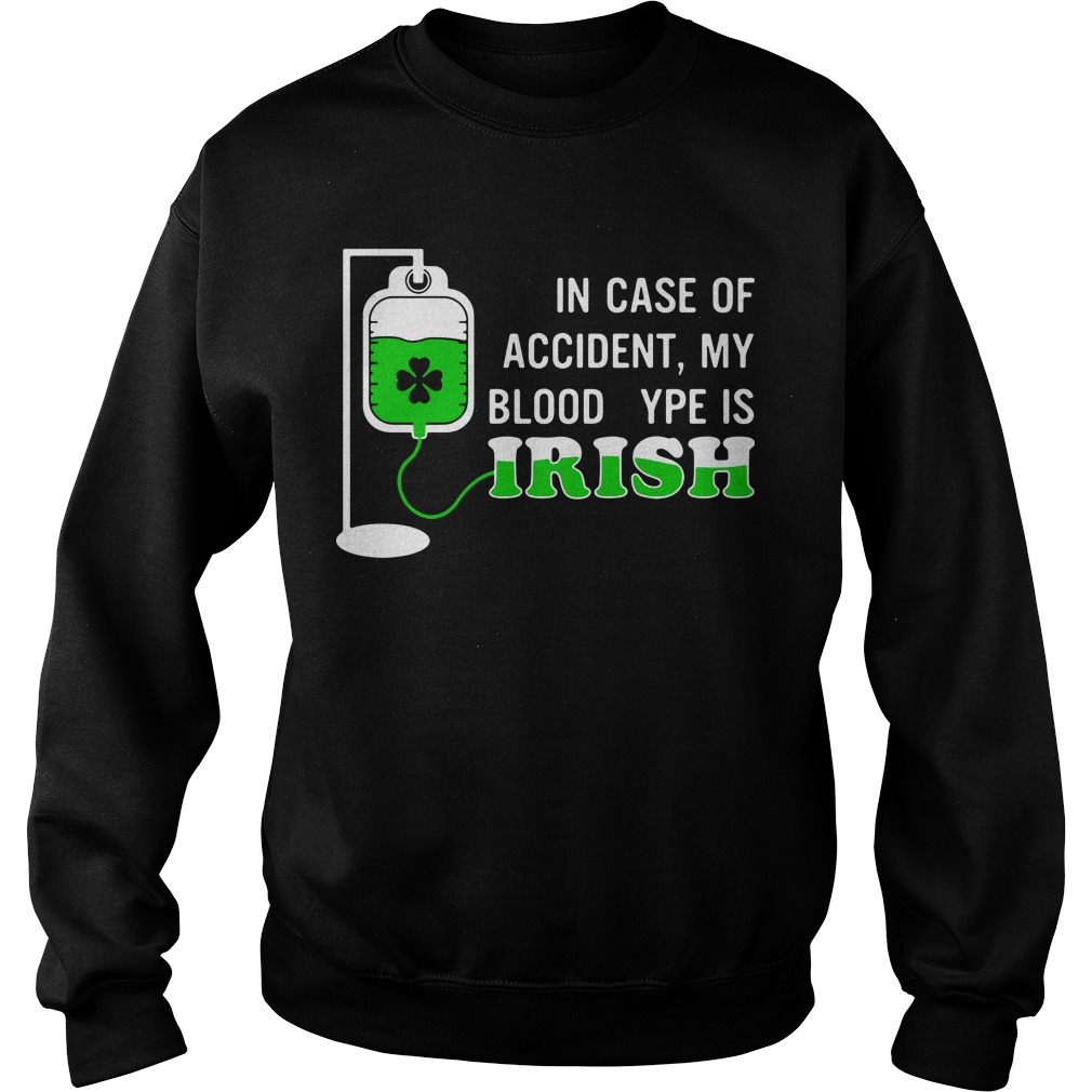 St Patrick' day in case of accident my blood type is Irish Sweater