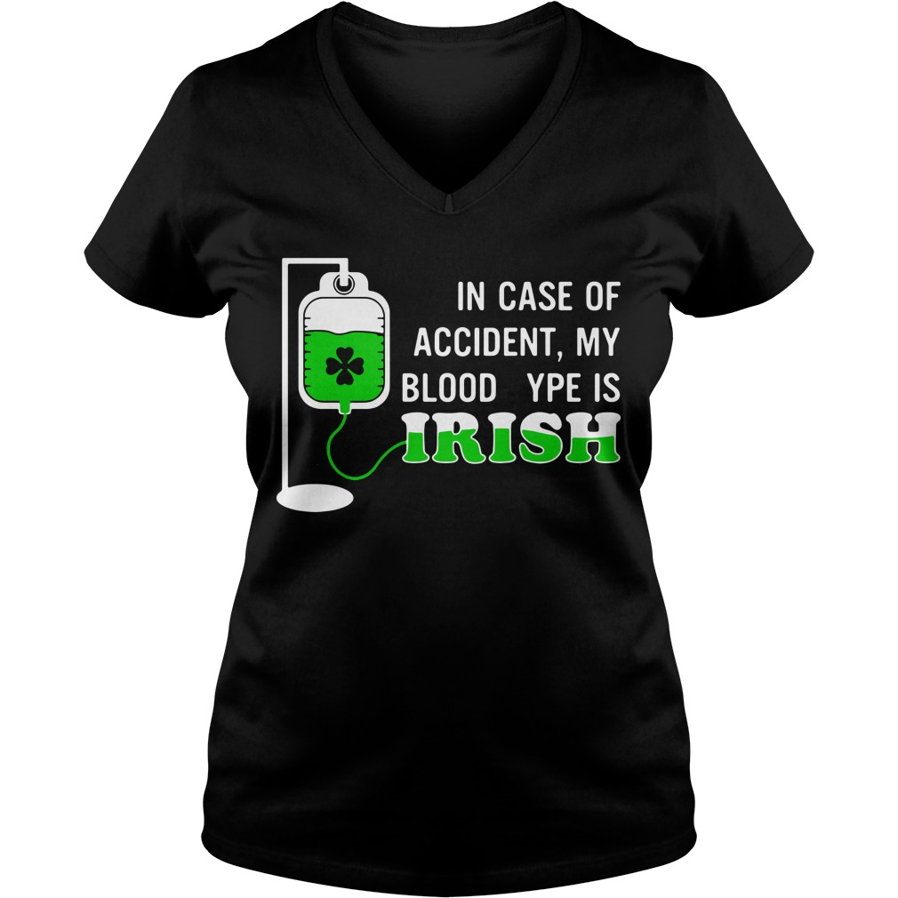 St Patrick' day in case of accident my blood type is Irish V-neck T-shirt