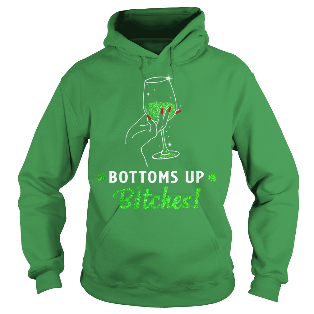 St Patrick's day Bottoms up bitches wine Hoodie