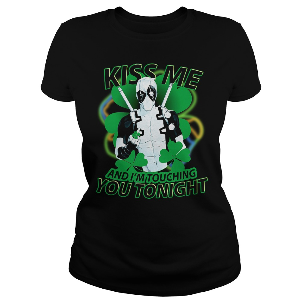 St Patrick's day Deadpool kiss me and I'm touching you tonight Ladies Tee