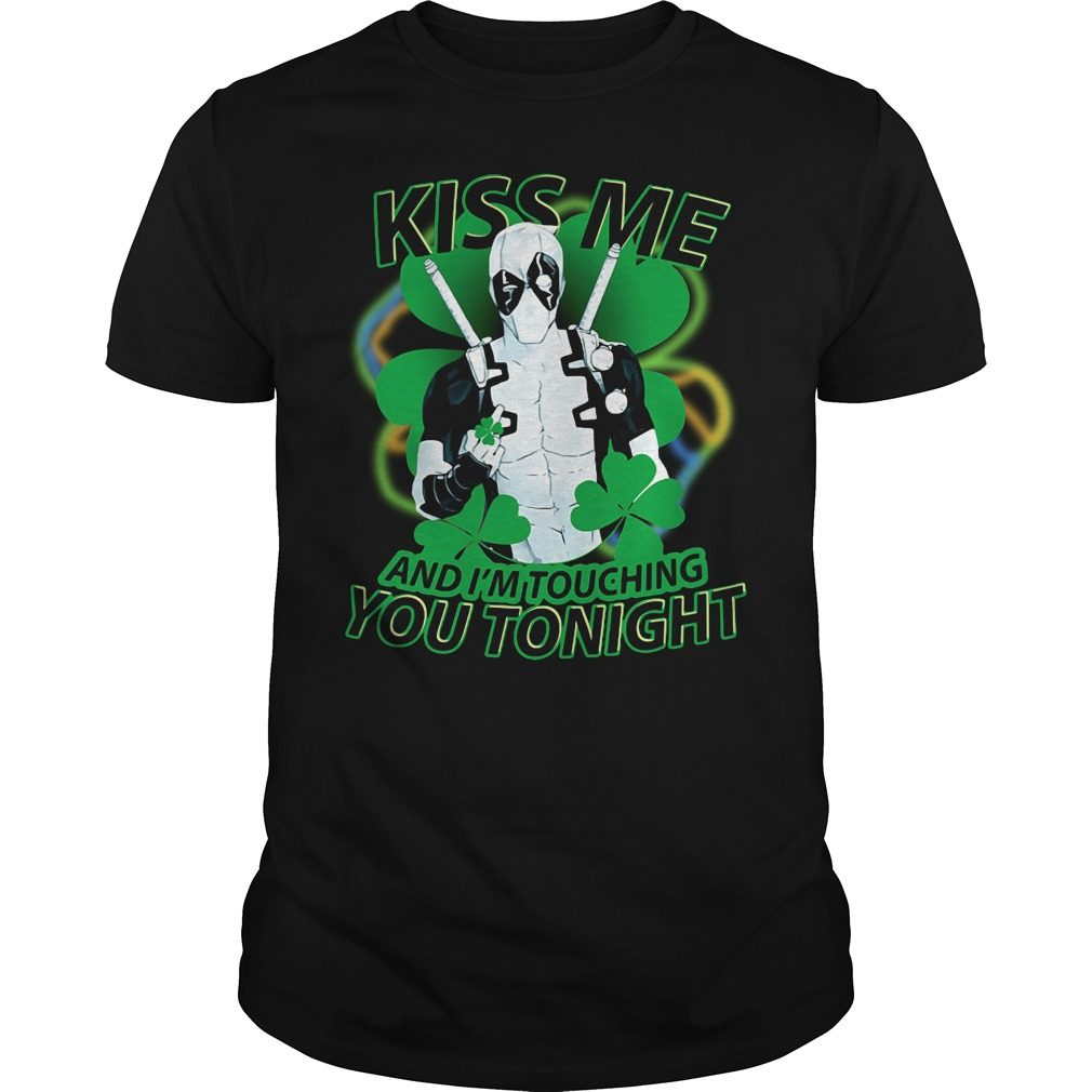St Patrick's day Deadpool kiss me and I'm touching you tonight shirt