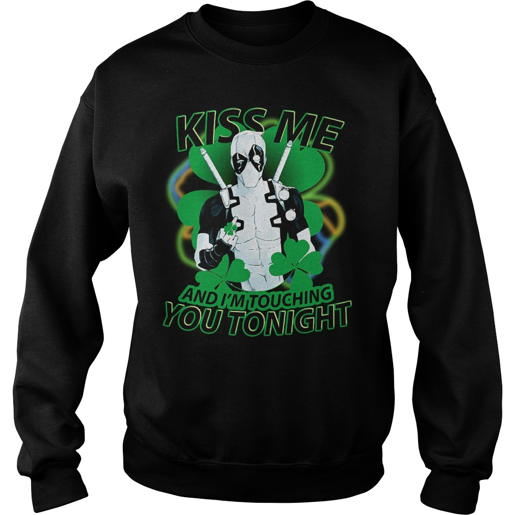 St Patrick's day Deadpool kiss me and I'm touching you tonight Sweater