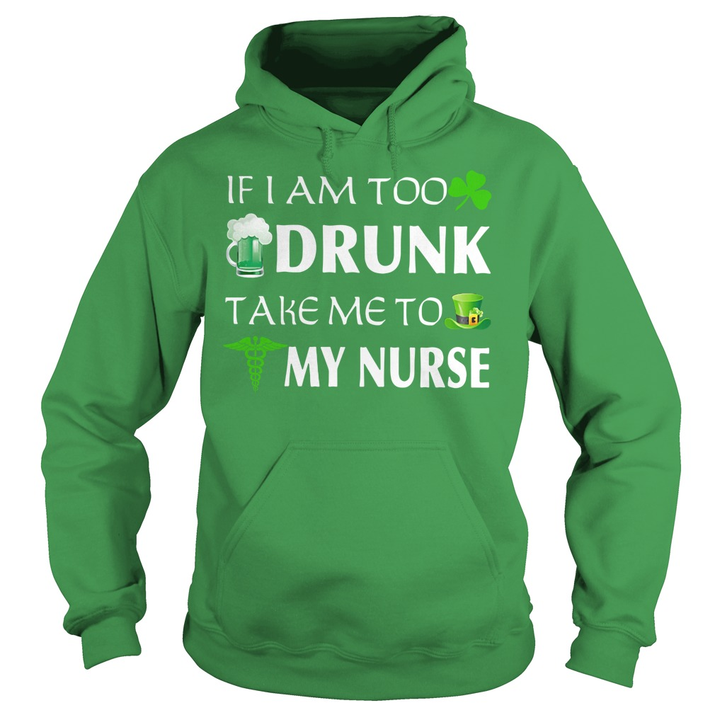 St. Patrick's day if I am too drunk take me to my nurse Hoodie