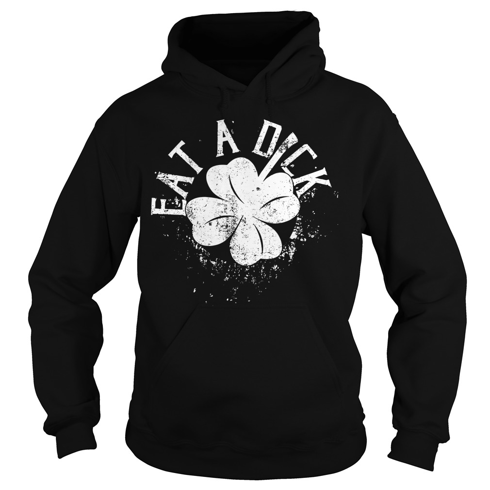 St Patrick's day eat a dick Hoodie