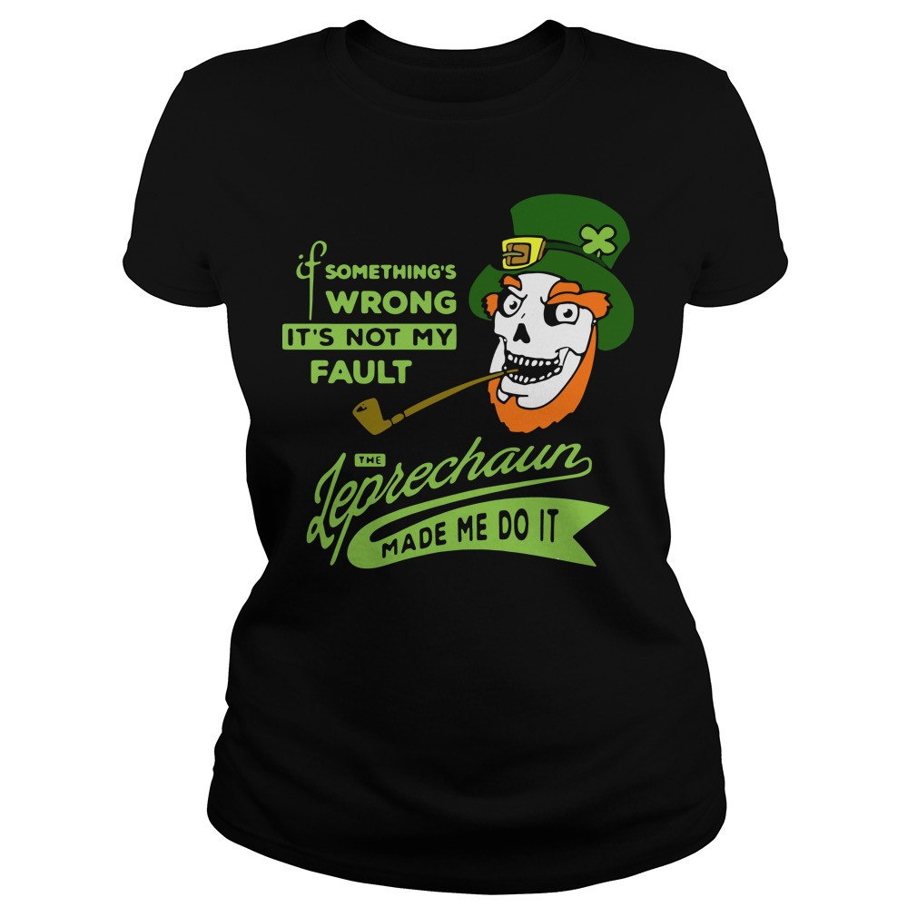 St Patrick's day it's not my Fault the Leprechaun made me do it Ladies Tee